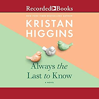 Audio: Always the Last to Know by Kristan Higgins @Kristan_Higgins @xesands @amyrubinate #LauralMerlinton #GrahamWinton @RecordedBooks @BerkleyPub #LoveAudiobooks #GIVEAWAY #JIAM
