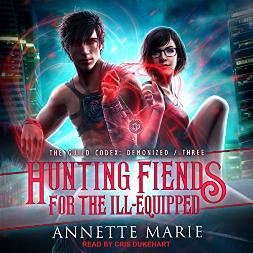 Audio: Hunting Fiends for the Ill-Equipped by Annette Marie @AnnetteMMarie @CrisDukehart @TantorAudio #LoveAudiobooks #JIAM