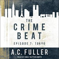 Audio: Crime Beat Tokyo – San Francisco – LA by AC Fuller @ACFullerAuthor @esuttonsmith @TantorAudio #LoveAudiobooks