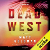 Audio: Dead West by Matt Goldman @goldman_matthew @BronsonAP  @BlackstoneAudio @audible_com #LoveAudiobooks