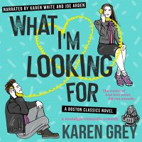 Audio: What I'm Looking For by Karen Grey @KarenWhitereads  @TheRealJoeArden #LoveAudiobooks