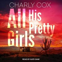 Audio: All His Pretty Girls by Charly Cox @charlylynncox #KateZane @TantorAudio #LoveAudiobooks