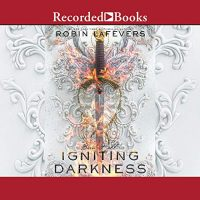 Audio: Igniting Darkness by Robin LaFevers @RLLaFevers #SuzyJackson #AmandaLeighCobb #EvaKaminsky #BrianMunn #LoveAudiobooks