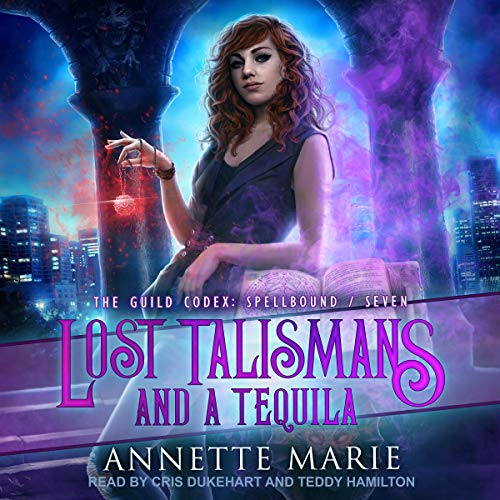 Audio: Lost Talismans and a Tequila by Annette Marie @AnnetteMMarie @CrisDukehart @TEDDYHAMILTON14 @TantorAudio #LoveAudiobooks