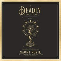 Audio: A Deadly Education by Naomi Novik @naominovik ‏#AnishaDadia ‏@PRHAudio ‏@DelReyBooks #LoveAudiobooks