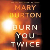 Audio: Burn You Twice by Mary Burton @MaryBurtonBooks  #BrillianceAudio #LoveAudiobooks