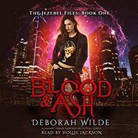 Audio: Blood & Ash by Deborah Wilde @wildeauthor #HollieJackson #LoveAudiobooks