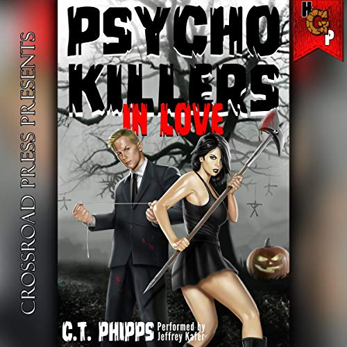 Audio: Psycho Killers in Love by C.T. Phipps @Willowhugger @JeffreyKafer @CrossroadPress #LoveAudiobooks