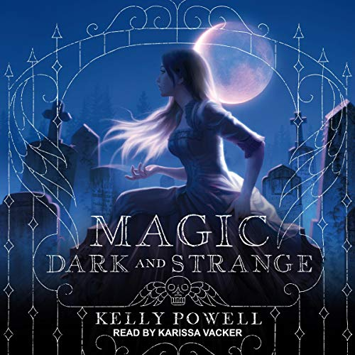 Audio: Magic Dark and Strange by Kelly Powell @kellycpowell @KarissaVacker @TantorAudio #LoveAudiobooks