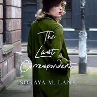 Audio: The Last Correspondent by Soraya M. Lane @Soraya_Lane #SarahZimmerman @BrillianceAudio #LoveAudiobooks