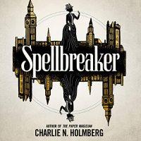 Audio: Spellbreaker by Charlie N Holmberg @CNHolmberg @EKNOWELDEN @joellesliefro @BrillianceAudio  #LoveAudiobooks
