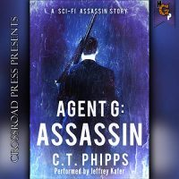 Audio: Agent G: Assassin by C.T. Phipps @Willowhugger @JeffreyKafer @CrossroadPress #LoveAudiobooks