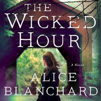 Audio: The Wicked Hour by Alice Blanchard @AliceBooks333 @sophieamoss @MacmillanAudio #LOVEAudiobooks