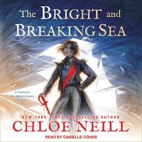 Audio: The Bright and Breaking Sea by Chloe Neill @chloeneill @daniellercohen1 @TantorAudio #LoveAudiobooks