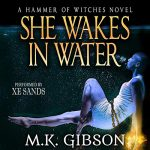She Wakes in Water (Hammer of Witches #2) by M. K. Gibson read byXe Sands