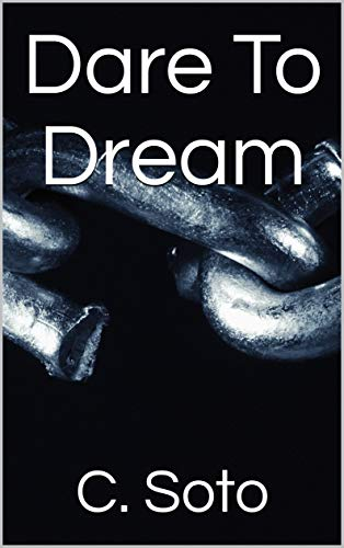 Thrifty Thursday – Dare to Dream by C. Soto #CSoto #KindleUnlimited   #ThriftyThursday