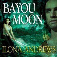 🎧 Bayou Moon by Ilona Andrews @ilona_andrews @reneeraudman @TantorAudio #LoveAudiobooks
