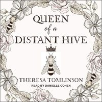 🎧 Queen of a Distant Hive by Theresa Tomlinson #TheresaTomlinson @daniellercohen1 @TantorAudio #LoveAudiobooks @sophiarose1816