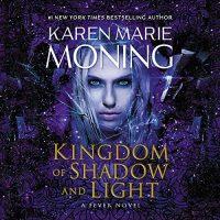 🎧 Kingdom of Shadow and Light by Karen Marie Moning @KarenMMoning #AmandaLeighCobb @AidenSnowVoice @BrillianceAudi1 #LoveAudiobooks