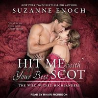 🎧 Hit Me with your Best Scot by Suzanne Enoch @SuzieEnoch @Mhairicomedy @TantorAudio #LoveAudiobooks @StMartinsPress @SMPRomance 
