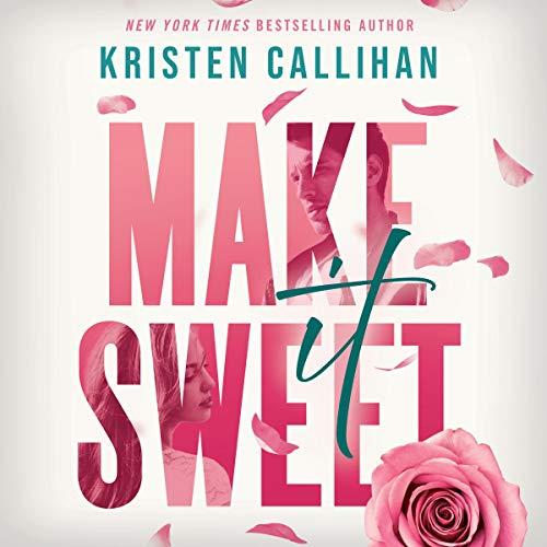 🎧 Make It Sweet by Kristen Callihan @Kris10Callihan @avaundercover @JacobM @BrillianceAudi1 #LoveAudiobooks #KindleUnlimited
