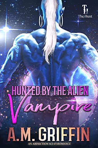 Hunted by the Alien Vampire by A.M. Griffin