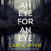 🎧 An Eye for an Eye by Carol Wyer @carolewyer @McMeireKat  @BrillianceAudi1 #KindleUnlimited #LoveAudiobooks
