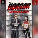 The Horror of Supervillainy (The Supervillainy Saga #7) by C.T. Phipps performed by Jeffery Kafer
