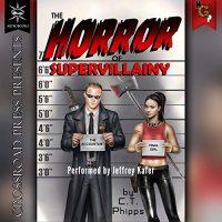 🎧 The Horror of Supervillainy by C.T. Phipps @Willowhugger @JeffreyKafer @CrossroadPress
