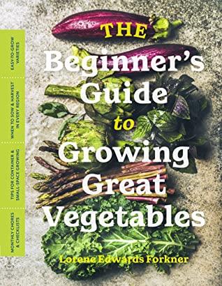 The Beginner's Guide to Growing Great Vegetables by Lorene Edwards Forkner #LoreneEdwards-Forkner @timberpress