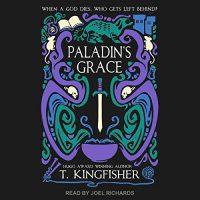 🎧 Paladin's Grace by T. Kingfisher @UrsulaV @joeljrichards @TantorAudio #LoveAudiobooks