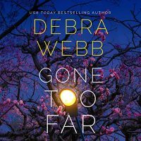 🎧 Gone Too Far by Debra Webb @DebraWebbAuthor @DonnaPostel #BrillianceAudio #LoveAudiobooks #KindleUnlimited