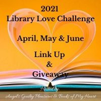 2021 Apr/May/Jun  Library Love Challenge Link Up & Giveaway #LibraryLoveChallenge @angels_gp @BooksofMyHeart #GIVEAWAY