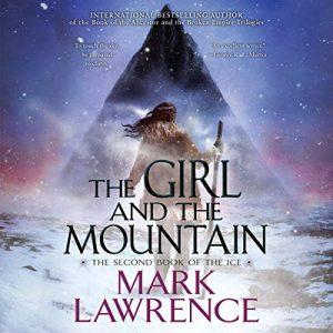 The Girl and the Mountain by Mark Lawrence @mark__lawrence  @AceRocBooks @PRHAudio @BerkleyPub @LexCNixon