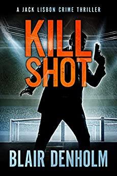 Kill Shot by Blair Denholm