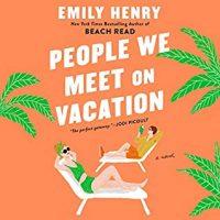 🎧 People We Meet on Vacation by Emily Henry #EmilyHenry @justjuliawhelan @PRHAudio  #LoveAudiobooks