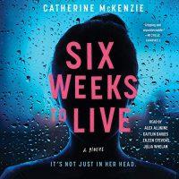 🎧 Six Weeks to Live by Catherine McKenzie @CEMcKenzie1 @justjuliawhelan @CaitlinDaviesNY @HiEileenStevens #AlexAllwine @SimonAudio #LoveAudiobooks #JIAM
