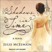 🎧 Shadows in Time by Julie McElwain @JulieMcElwain @TantorAudio #LoveAudiobooks