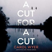 🎧 A Cut for a Cut by Carol Wyer @carolewyer @McMeireKat  #Thomas&Mercer @BrillianceAudi1 #KindleUnlimited #LoveAudiobooks #JIAM