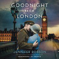 🎧  Goodnight from London by Jennifer Robson @AuthorJenniferR  @SaskiaAudio @HarperAudio #LoveAudiobooks #JIAM