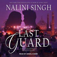 🎧Last Guard by Nalini Singh @NaliniSingh  #AngelaDawe  @TantorAudio #LoveAudiobooks