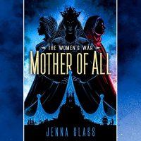 ? Mother of All by Jenna Glass @jennablack @rmilesvox @PRHAudio @DelReyBooks #LoveAudiobooks