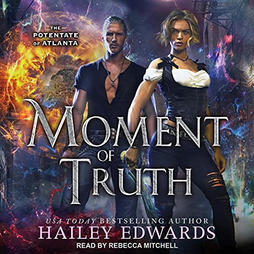 🎧 Moment of Truth by Hailey Edwards @HaileyEdwards #RebeccaMitchell @TantorAudio #KindleUnlimited #LoveAudiobooks