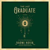 🎧 The Last Graduate by Naomi Novik @naominovik #AnishaDadia @PRHAudio @DelReyBooks #LoveAudiobooks