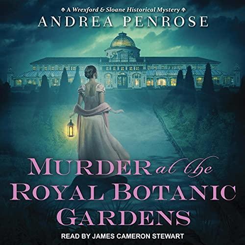 🎧 Murder at the Royal Botanical Gardens by Andrea Penrose @AndreaPenrose #JamesCameronStewart @TantorAudio #LoveAudiobooks #ReadASeriesinaMonth #COYER