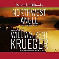 🎧 Northwest Angle by William Kent Krueger @WmKentKrueger #DavidChandler @recordedbooks  #LoveAudiobooks