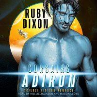 🎧The Corsairs: Adiron by Ruby Dixon #RubyDixon #HollieJackson #MasonLloyd @TantorAudio #LoveAudiobooks #KindleUnlimited