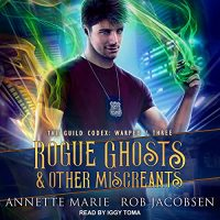 🎧 Rogue Ghosts & Other Miscreants by Annette Marie, Rob Jacobsen @AnnetteMMarie @therobj #IggyToma @TantorAudio #LoveAudiobooks #KindleUnlimited