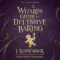 🎧 A Wizard's Guide to Defensive Baking by T. Kingfisher @UrsulaV @psantomasso @TantorAudio #LoveAudiobooks