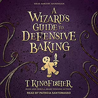 A Wizard's Guide to Defensive Baking by T Kingfisher